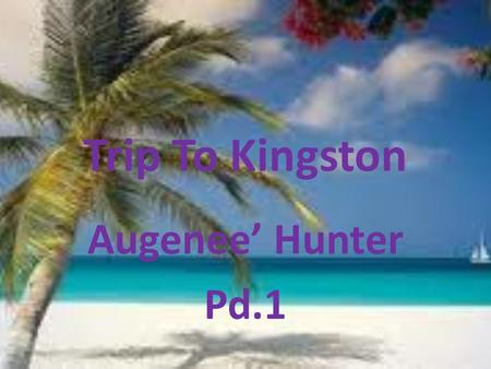 Trip To Kingston Augenee' Hunter Pd.1. Table of contents What to pack Climate Transportation Hotel Main Attractions.