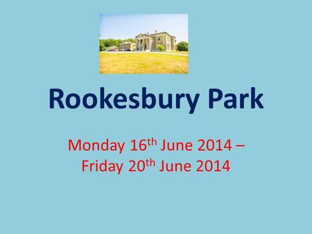 Rookesbury Park Monday 16 th June 2014 – Friday 20 th June 2014.