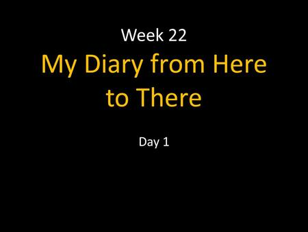 Week 22 My Diary from Here to There Day 1. Character, Setting, and Plot Student book page 570.