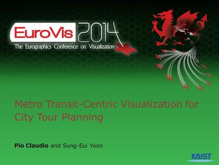 Metro Transit-Centric Visualization for City Tour Planning Pio Claudio and Sung-Eui Yoon.