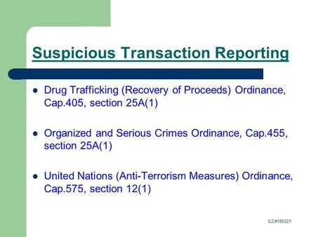 Suspicious Transaction Reporting Drug Trafficking (Recovery of Proceeds) Ordinance, Cap.405, section 25A(1) Organized and Serious Crimes Ordinance, Cap.455,