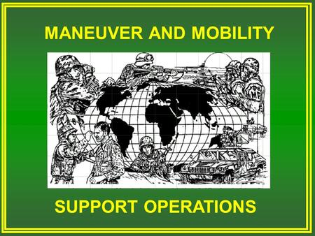 MANEUVER AND MOBILITY SUPPORT OPERATIONS TERMINAL LEARNING OBJECTIVE ACTION: Describe and plan MMSO operations at company level in support of a maneuver.