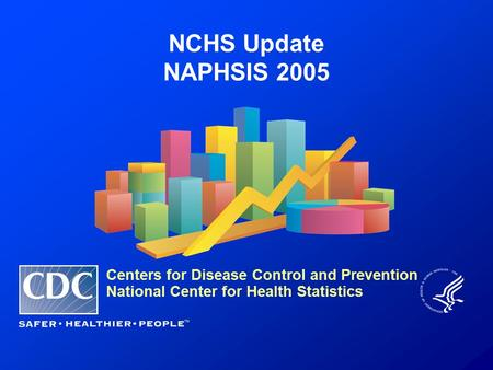 NCHS Update NAPHSIS 2005 Centers for Disease Control and Prevention National Center for Health Statistics.