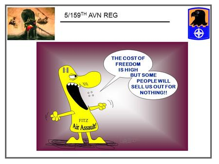 5/159 TH AVN REG THE COST OF FREEDOM IS HIGH BUT SOME PEOPLE WILL SELL US OUT FOR NOTHING!! FITZ.