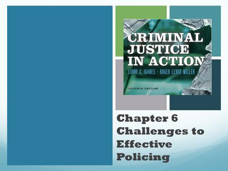 Chapter 6 Challenges to Effective Policing. Learning Objective 1 Explain why police are allowed discretionary power.