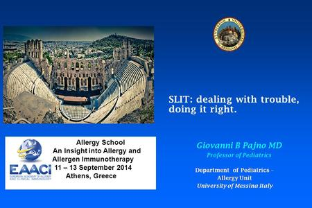 SLIT: dealing with trouble, doing it right. Giovanni B Pajno MD Professor of Pediatrics Department of Pediatrics – Allergy Unit University of Messina Italy.