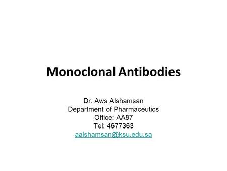 Monoclonal Antibodies Dr. Aws Alshamsan Department of Pharmaceutics Office: AA87 Tel: 4677363