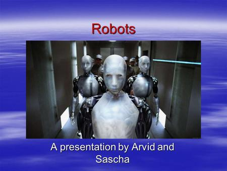 Robots A presentation by Arvid and Sascha. Structure  Definition  Commencements  Chronology  Today's robots are used…  Fiction: Robots  Meaning.