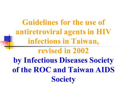 Guidelines for the use of antiretroviral agents in HIV infections in Taiwan, revised in 2002 by Infectious Diseases Society of the ROC and Taiwan AIDS.