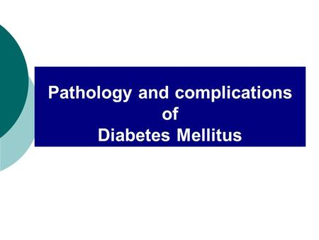 Pathology and complications of Diabetes Mellitus.