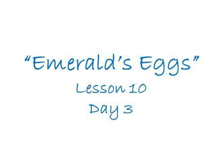 """Emerald's Eggs"" Lesson 10 Day 3"
