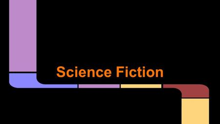 Science Fiction. -Tells about science and technology of the future -Involves partially true and partially fictitious laws of science Features.