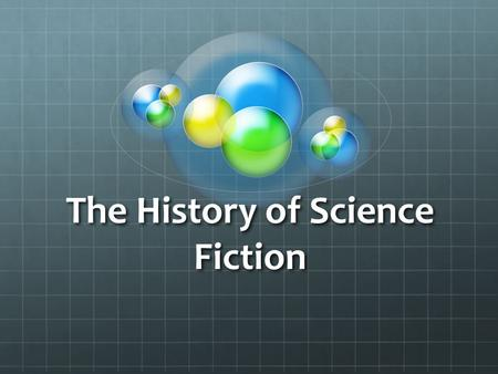 The History of Science Fiction. The Beginning Early 19 th century (1800s) A new curiosity Fantasy existed first Supernatural worlds (gods/demons) Mythical.