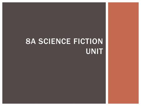 8A SCIENCE FICTION UNIT.  Science fiction is a genre of fiction in which the stories often tell about science and technology of the future. It is important.