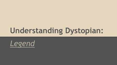 Understanding Dystopian: Legend. Defining Utopia and Dystopia Utopia: A place, state, or condition that is ideally perfect in respect of politics, laws,