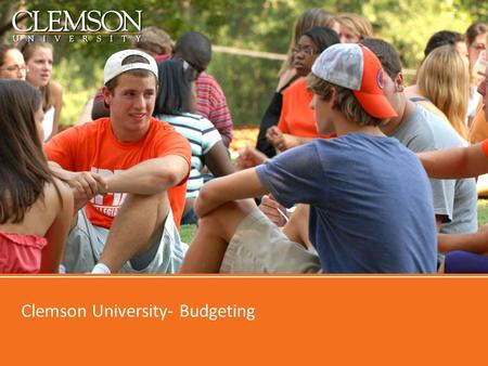 Clemson University- Budgeting. Why Bother to Budget? Plan that helps identify known and anticipated financial problems Needs generally always greater.