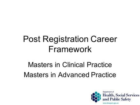 Post Registration Career Framework Masters in Clinical Practice Masters in Advanced Practice.