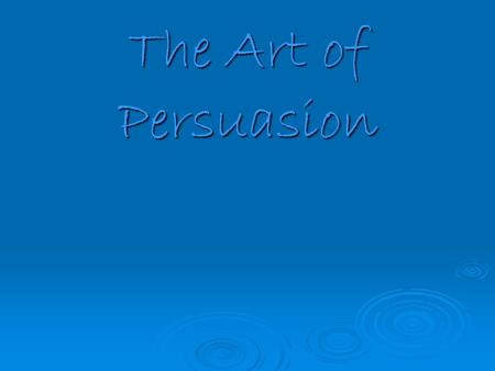 The Art of Persuasion. Objective  I can identify persuasive vocabulary, like bandwagon (peer pressure), testimonials, or emotional appeal (loaded words)