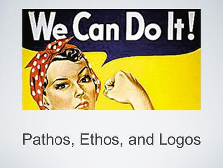 Pathos, Ethos, and Logos.