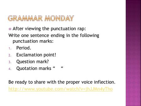  After viewing the punctuation rap: Write one sentence ending in the following punctuation marks: 1. Period. 2. Exclamation point! 3. Question mark? 4.