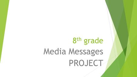 8 th grade Media Messages PROJECT. Your group will craft a media message, either an advertisement or a PSA (public service announcement).  It must have.