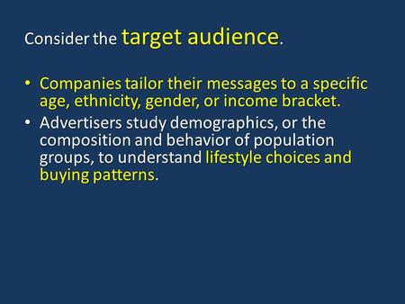 Consider the target audience. Companies tailor their messages to a specific age, ethnicity, gender, or income bracket. Companies tailor their messages.