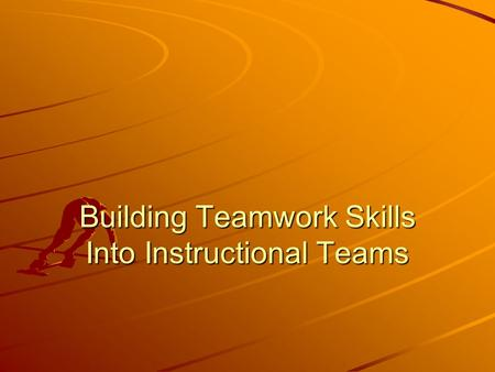 Building Teamwork Skills Into Instructional Teams.