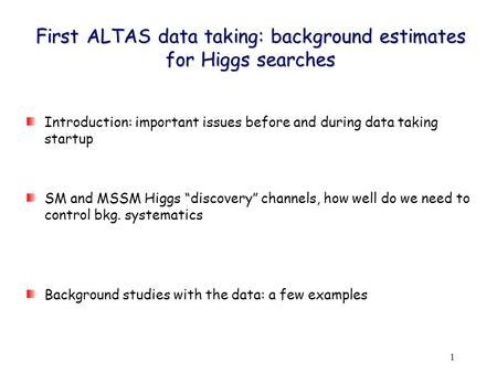 1 First ALTAS data taking: background estimates for Higgs searches Introduction: important issues before and during data taking startup SM and MSSM Higgs.
