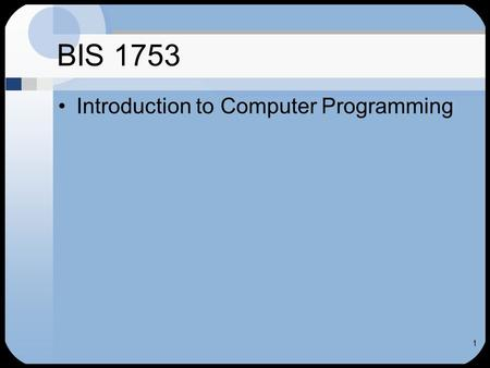 BIS 1753 Introduction to Computer <strong>Programming</strong> 1. Computer <strong>Program</strong> A set of instructions that enables a computer to process data Also called software Two.