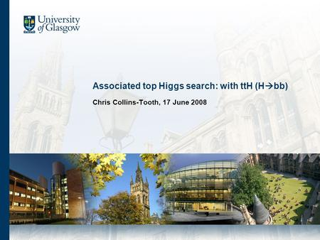 Associated top Higgs search: with ttH (H  bb) Chris Collins-Tooth, 17 June 2008.