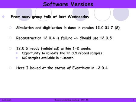 C.ClémentTile commissioning meeting – 07-01-18 From susy group talk of last Wednesday  Simulation and digitization is done in version 12.0.31.7 (8) 