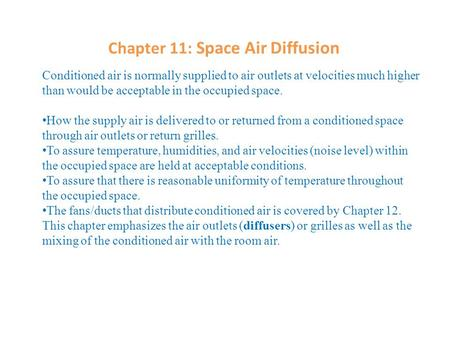 Chapter 11: Space Air Diffusion Conditioned air is normally supplied to air outlets at velocities much higher than would be acceptable in the occupied.