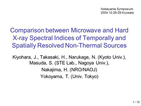 1 / 10 Comparison between Microwave and Hard X-ray Spectral Indices of Temporally and Spatially Resolved Non-Thermal Sources Kiyohara, J., Takasaki, H.,