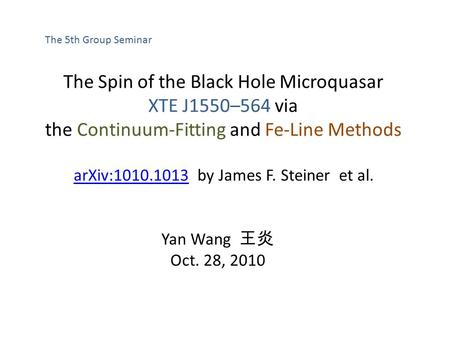 The Spin of the Black Hole Microquasar XTE J1550–564 via the Continuum-Fitting and Fe-Line Methods arXiv:1010.1013arXiv:1010.1013 by James F. Steiner et.