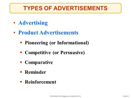 © 2006 McGraw-Hill Companies, Inc., McGraw-Hill/IrwinSlide 19-6 TYPES OF ADVERTISEMENTS Advertising Product Advertisements  Competitive (or Persuasive)