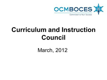 Curriculum and Instruction Council March, 2012. Welcome and Introductions.