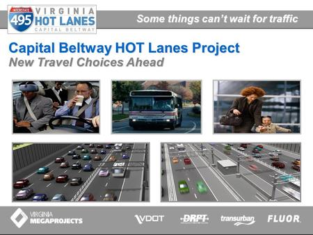 Some things can't wait for traffic Capital Beltway HOT Lanes Project New Travel Choices Ahead.