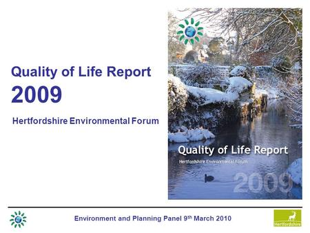 Environment and Planning Panel 9 th March 2010 Quality of Life Report 2009 Hertfordshire Environmental Forum.
