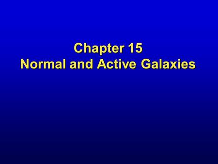 Chapter 15 Normal and Active Galaxies