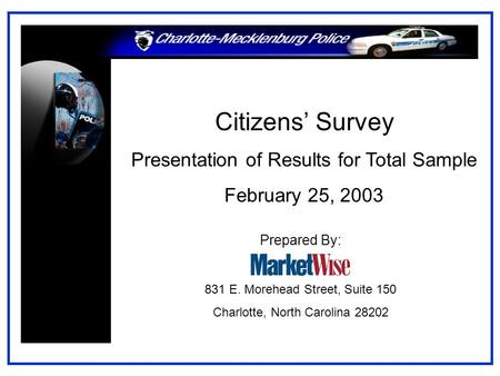 Citizens' Survey Presentation of Results for Total Sample February 25, 2003 Prepared By: 831 E. Morehead Street, Suite 150 Charlotte, North Carolina 28202.