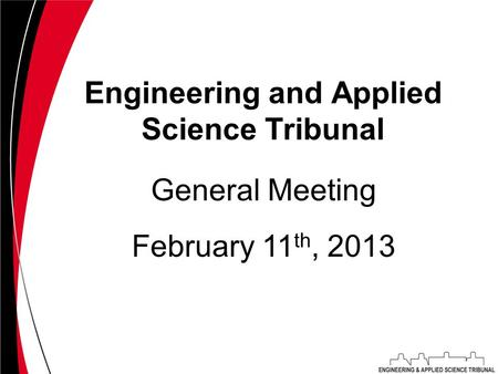 Engineering and Applied Science Tribunal February 11 th, 2013 General Meeting.