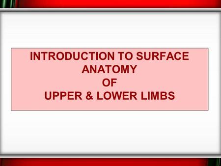 Introduction to Surface Anatomy of upper & lower limbs