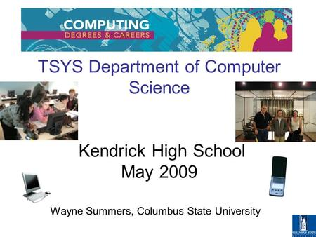 TSYS Department of Computer Science Kendrick High School May 2009 Wayne Summers, Columbus State University.