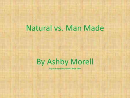Natural vs. Man Made By Ashby Morell Clip Art from Microsoft Office 2007.