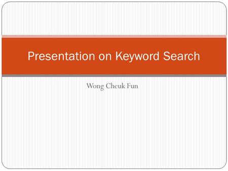 Wong Cheuk Fun Presentation on Keyword Search. Head, Modifier, and Constraint Detection in Short Texts Zhongyuan Wang, Haixun Wang, Zhirui Hu.