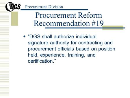 "Procurement Division Procurement Reform Recommendation #19  ""DGS shall authorize individual signature authority for contracting and procurement officials."