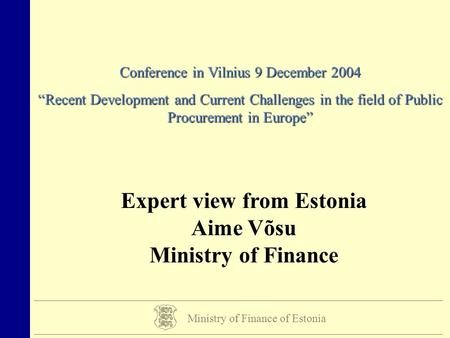 "Ministry of Finance of Estonia Conference in Vilnius 9 December 2004 ""Recent Development and Current Challenges in the field of Public Procurement in Europe"""