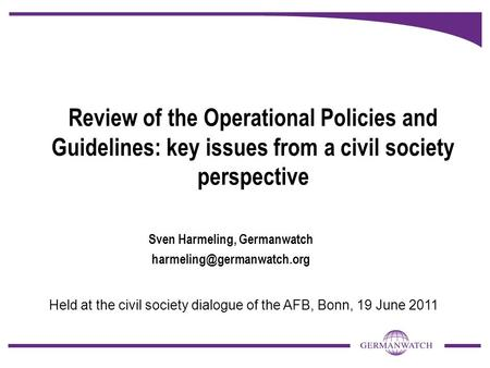 Review of the Operational Policies and Guidelines: key issues from a civil society perspective Sven Harmeling, Germanwatch Held.