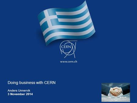 Doing business with CERN Anders Unnervik 3 November 2014.