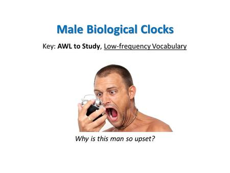Male Biological Clocks Key: AWL to Study, Low-frequency Vocabulary Why is this man so upset?